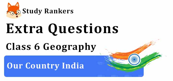 Our Country India Extra Questions Chapter 7 Class 6 Geography