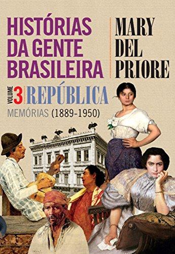Histórias da gente brasileira: República:memórias (1889-1950)