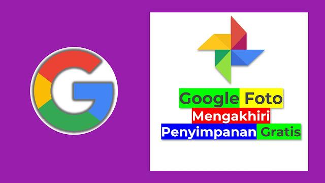 Google Foto akan mengakhiri penyimpanan gratis