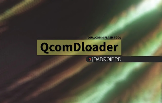 Download QcomDloader, QcomDloader Google Drive, Versi Terbaru QcomDloader, Download QcomDloader Terbaru, Latest version QcomDloader, Qualcomm Snapdragon Tool Flash, Cara pakai QcomDloader, Syarat menggunakan QcomDloader, Apa fungsi QcomDloader, Apa itu QcomDloader, Kegunaan QcomDloader