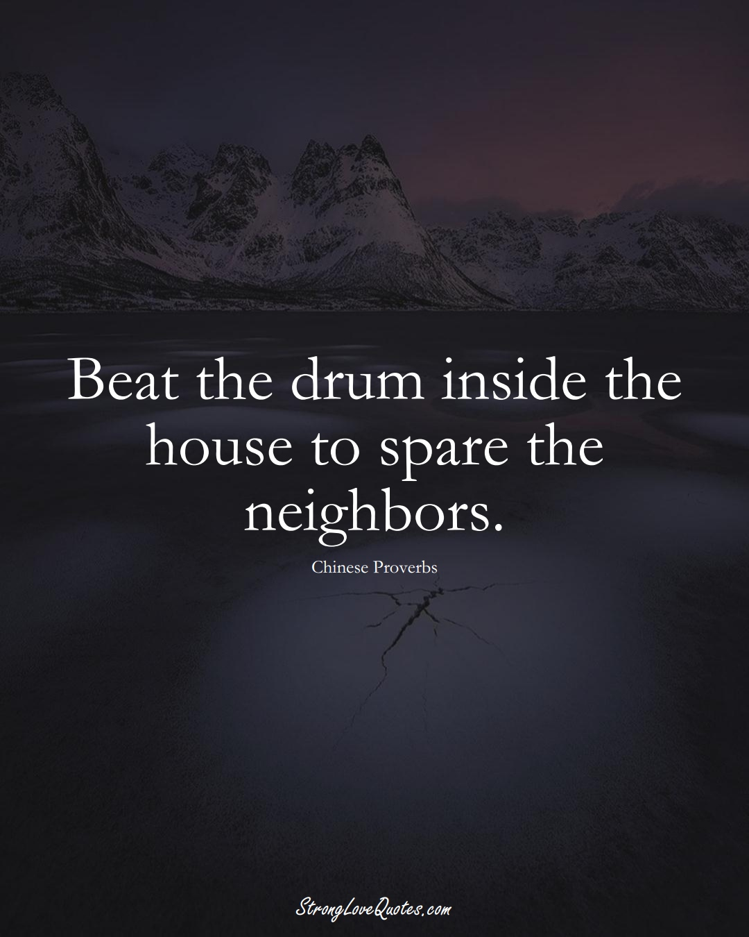 Beat the drum inside the house to spare the neighbors. (Chinese Sayings);  #AsianSayings