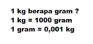 1 kg berapa gram ? 1 kg = 1000 gram 1 gram = 0,001 kg