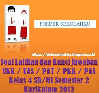 Soal dan Kunci Jawaban UKK, UAS, PAT, PAS, PKK Kelas 4 SD/MI Semester 2 Kurikulum 2013