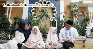 Beribadah Bersama Keluarga Agar Ramadhanmu Tetap Seru Meskipun Dirumah Aja