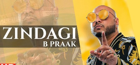 Zindagi Song Lyrics - B Praak