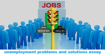 essay problem unemployment In this essay we will discuss about unemployment in india after reading this essay you will learn about: 1 meaning of unemployment in india 2nature of unemployment problem in india 3.