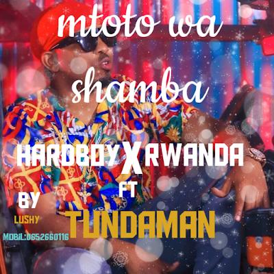 Rwanda & Ad Boy Ft Tunda Man - Mtoto Wa Shamba