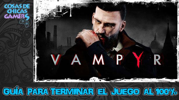 Guía Vampyr para completar el juego al 100%