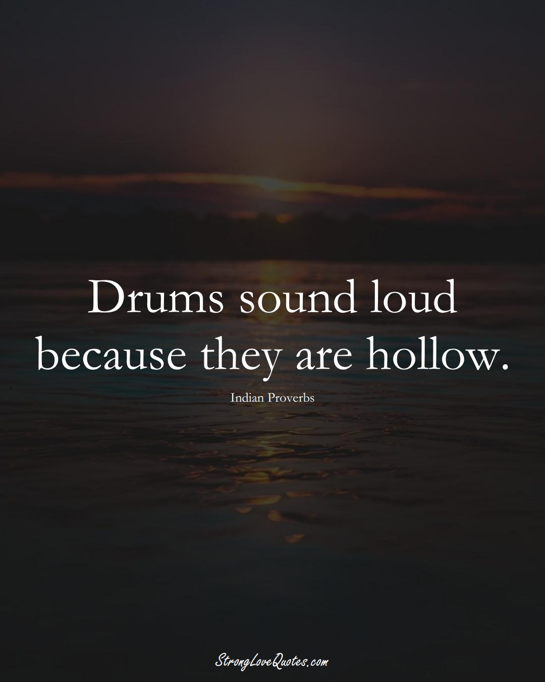 Drums sound loud because they are hollow. (Indian Sayings);  #AsianSayings
