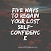 Five Ways To Regain Your Lost Self-Confidence