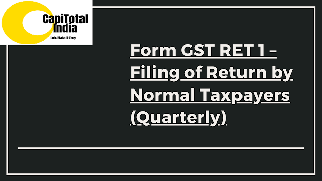 How to prepare your return and file Form GST RET 1- Filing of Return by Normal Taxpayers (Quarterly)?