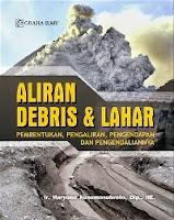 Aliran Debris & Lahar; Pembentukan, Pengaliran, Pengendapan dan Pengendaliannya