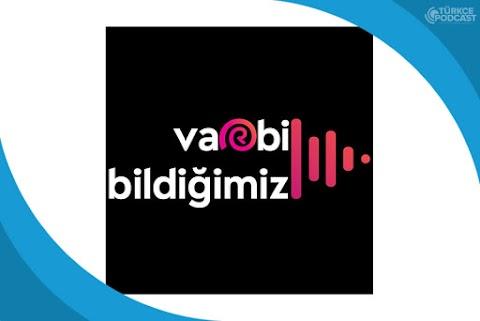 Varbi Bildiğimiz Podcast