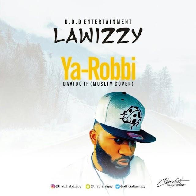 [BangHitz] MP3: Lawizzy – Ya Robbi (Davido's IF Muslim Version)