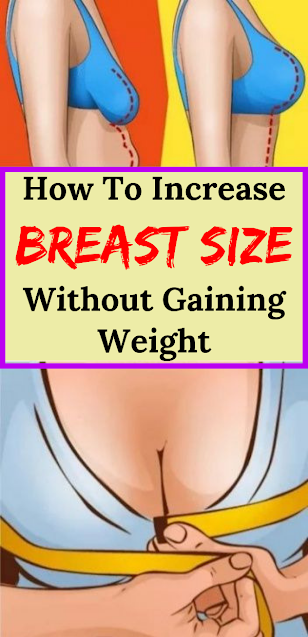 How To Increase Breast Size Without Gaining Weight