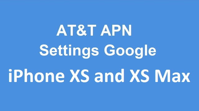 Apple iPhone XS and iPhone XS Max AT&T APN Settings, AT&T Manual APN Settings, 5G Network Settings, VoLTE Settings For  iPhone XS and iPhone XS Max