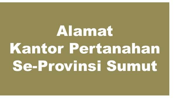 Alamat Kantor Pertanahan Kabupaten dan Kota Se-Provinsi Sumatera Utara