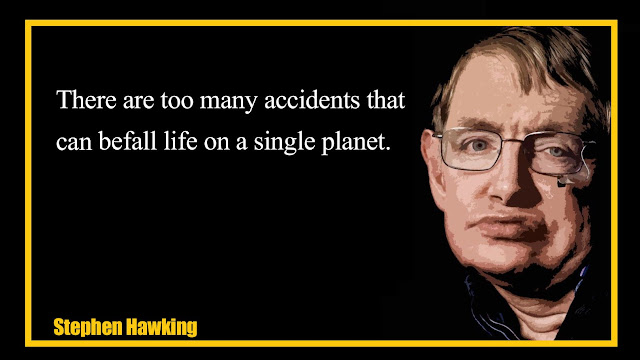 There are too many accidents that can be fall life on a single planet Stephen Hawking