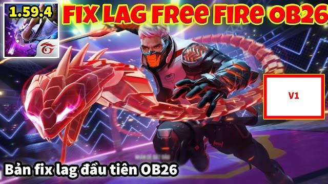 FIX LAG FREE FIRE OB26 bản đầu tiên 1.59.4 Tối ưu giảm lag hiệu quả cho máy yếu