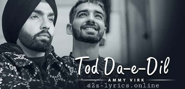TOD DA E DIL LYRICS - TRANSLATIONS - AMMY VIRK