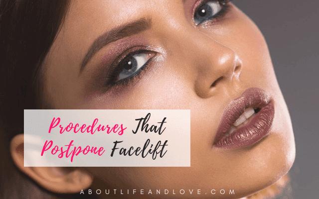 Procedures That Postpone Facelift