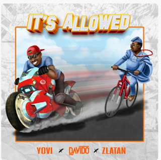 DOWNLOAD  YOVI  -- IT'S ALLOWED X DAVIDO X ZLATAN