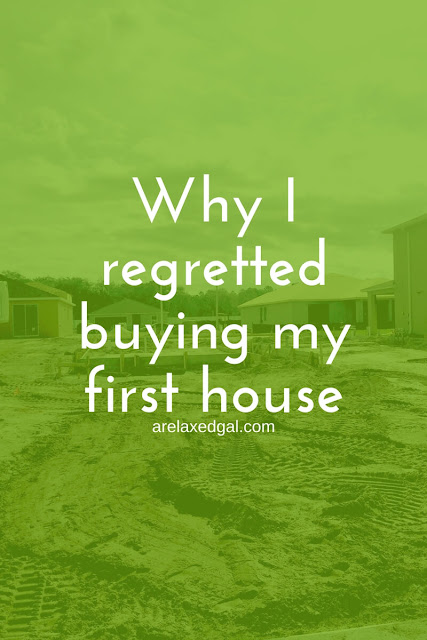 Why I regretted buying my first house | @arelaxedgal