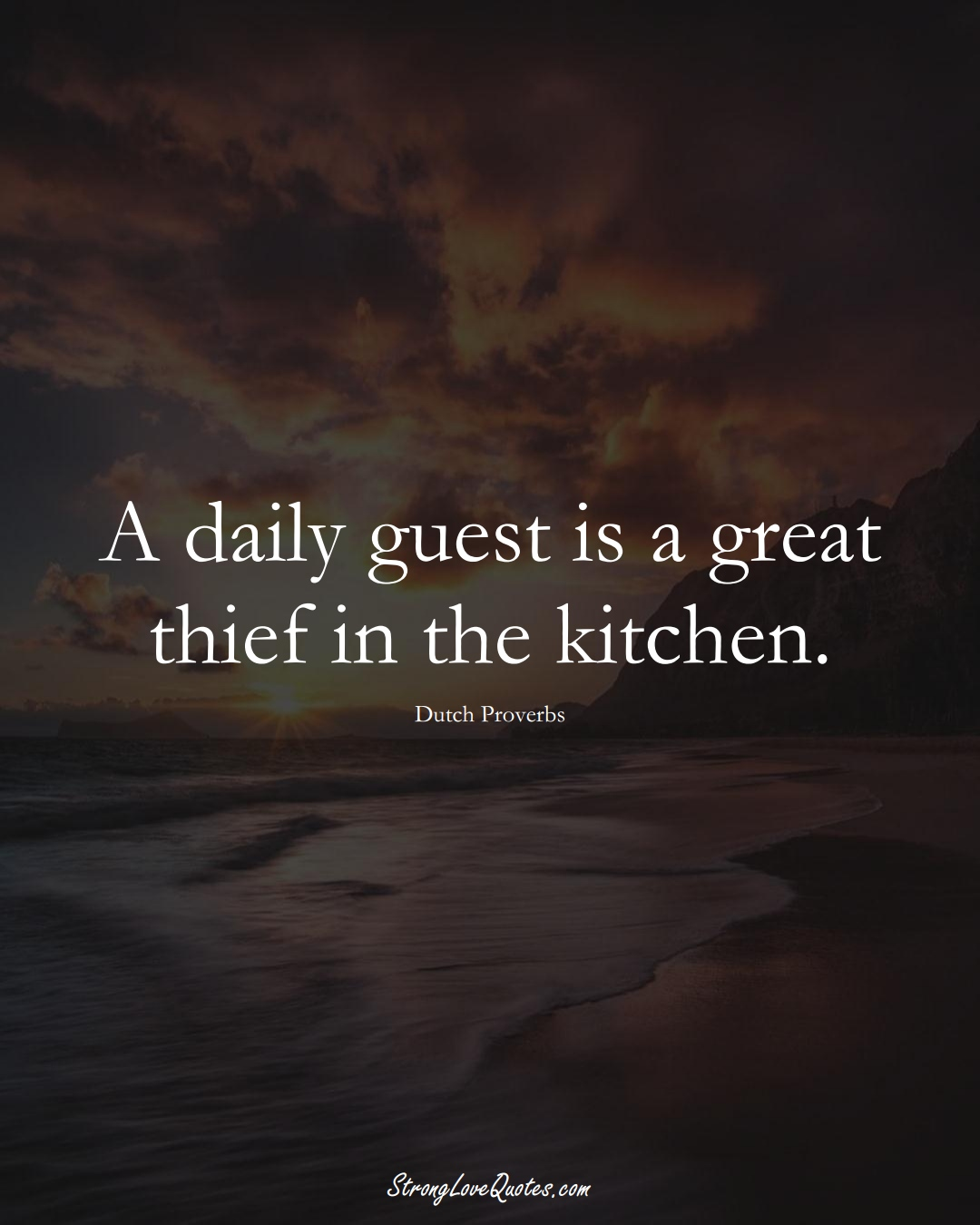 A daily guest is a great thief in the kitchen. (Dutch Sayings);  #EuropeanSayings
