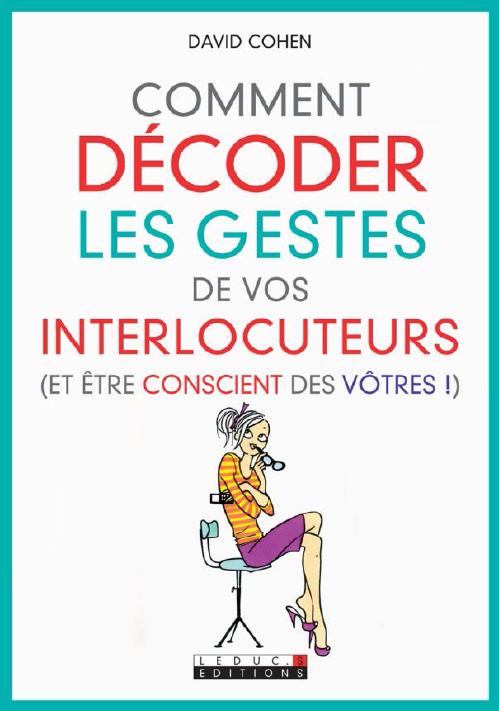 Télécharger  Comment décoder les gestes de vos interlocuteurs et Etre Conscient des Votres pdf