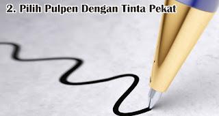 Pilih Pulpen Dengan Tinta Pekat merupakan tips memilih pulpen untuk berbagai keperluan