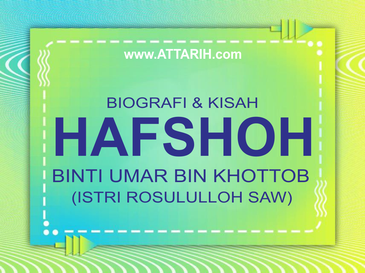 Biografi dan Kisah Hidup Hafshah binti Umar bin Khaththab ra Istri rosululloh SAW  (wafat usia 47 th )