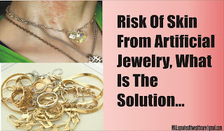 Risk Of Skin From Artificial Jewelry, What Is The Solution...