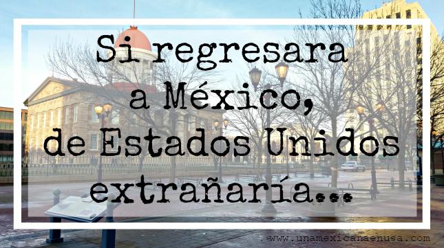 Si regresara a México, esto es lo que extrañaría de Estados Unidos by www.unamexicanaenusa.com