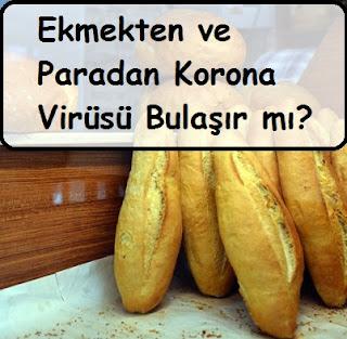 Ekmekten ve Paradan Korona Virüsü Bulaşır mı