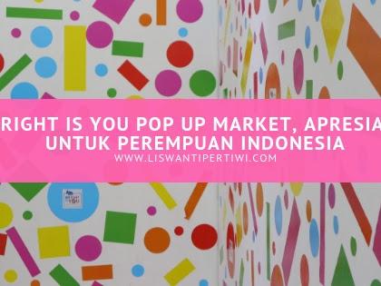 Bright is You Pop Up Market, Apresiasi untuk Perempuan Indonesia