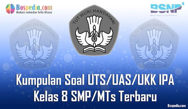 Kumpulan Soal UTS/UAS/UKK IPA Kelas 8 SMP/MTs Terbaru dan Terupdate