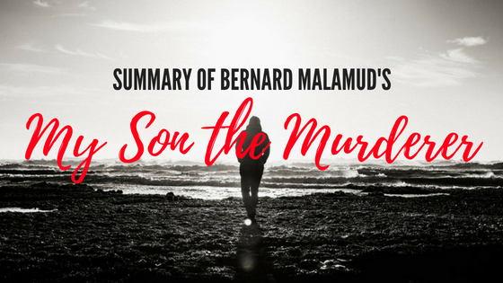 My Son the Murderer by Bernard Malamud- Summary