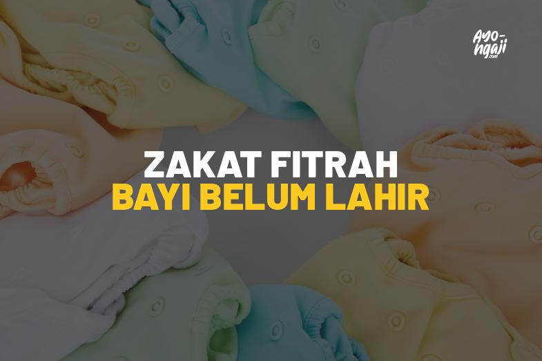 Zakat Fitrah Bayi yang Belum Lahir