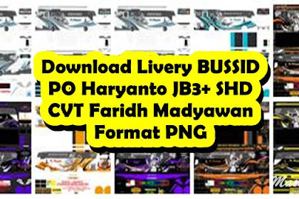 Download 13 Livery BUSSID PO Haryanto JB3+ SHD CVT Faridh Madyawan Format PNG