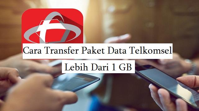 Cara Transfer Paket Data Telkomsel Lebih Dari 1 GB
