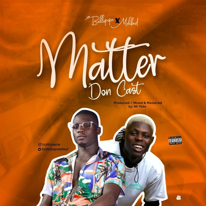 [Music] Ballopepe Ft Mohbad -Matter Don Cast.mp3