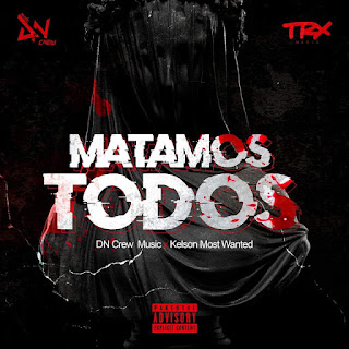 DN Crew Music ft. Kelson Most Wanted - Matamos Todos (Rap) [Download]