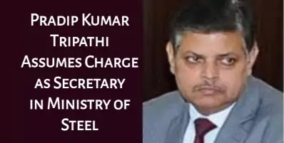 Pradip Kumar Tripathi Assumes Charge as Secretary in Ministry of Steel