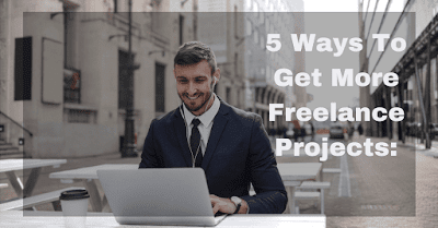 5 Ways To Get More Freelance Projects: