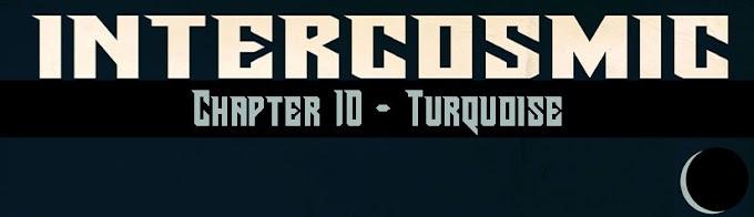 Intercosmic - Chapter 10 - Turquoise