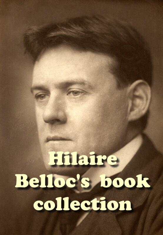 Hilaire Belloc' s  book collection (27 fiction and non-fiction PDF) Public domain