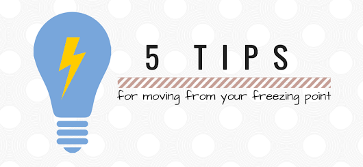 5 Tips For Moving From Your Freezing Point