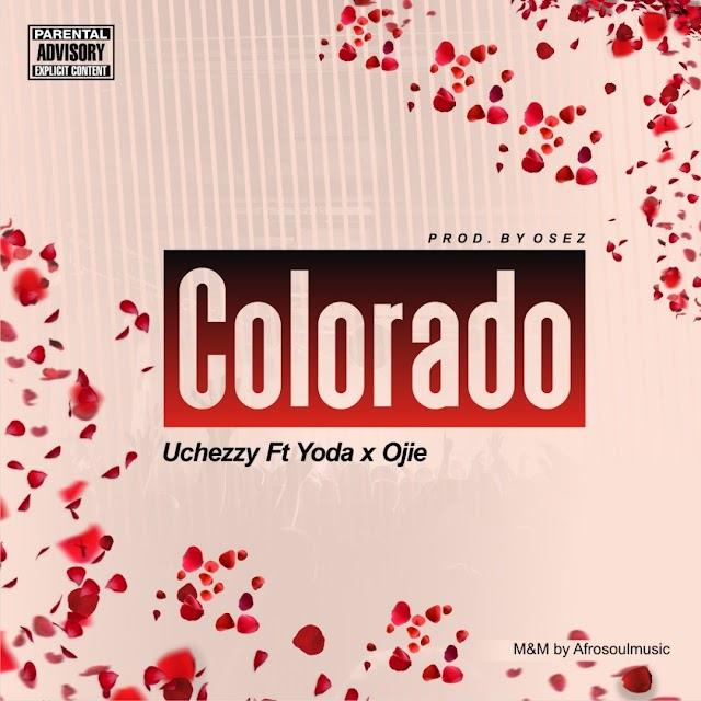 MUSIC: Uchezzy Ft. Yoda X Ojie - Colorado