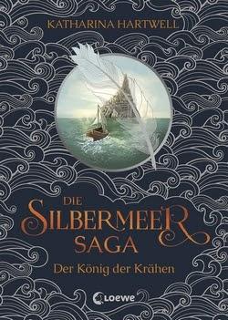 Bücherblog. Rezension. Buchcover. Die Silbermeer-Saga - Der König der Krähen (Bd.1) von Katharina Hartwell. Fantasy. Jugendbuch. Loewe Verlag.
