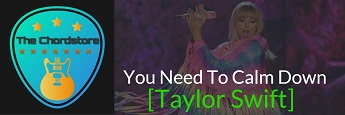 YOU NEED TO CALM DOWN Guitar Chords by | Taylor Swift